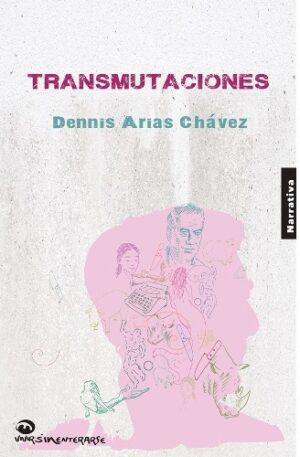 Las ruinas de la existencia en Transmutaciones de Dennis Arias Chávez