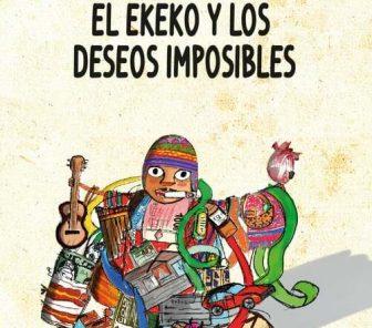 «El Ekeko y los deseos imposibles» el reciente libro de Sarko Medina