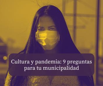 Cultura y pandemia: 9 preguntas para tu municipalidad