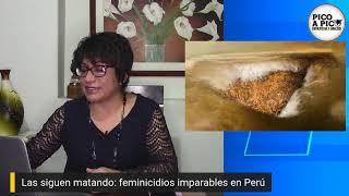 Pico a pico: Investigación sobre feminicidios en Perú y temas de debate Elecciones 2021