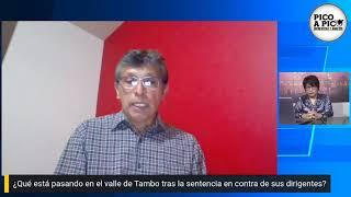 Pico a pico:  ¿Qué está pasando en el Valle de Tambo tras la sentencia a sus dirigentes?