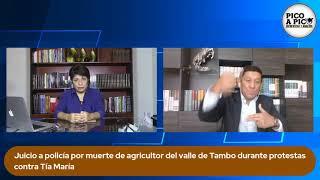 Pico a Pico: La inhabilitación contra Martín Vizcarra y juicio contra policía por Tía María
