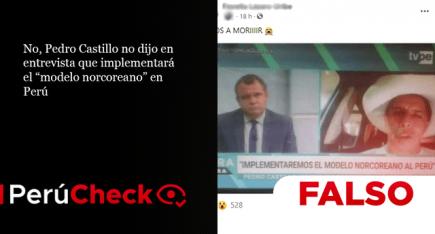 """No, Pedro Castillo no dijo en entrevista que implementará el """"modelo norcoreano"""" en Perú"""