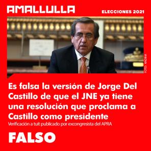 [FALSO] Jorge Del Castillo: el JNE ya tiene resolución que proclama presidente a Castillo