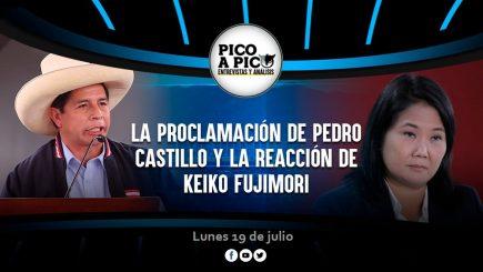 Pico a Pico: la proclamación de Pedro Castillo y la reacción de Keiko Fujimori
