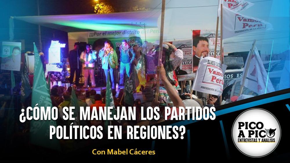 Pico a Pico: ¿Cómo se manejan los partidos políticos en regiones?