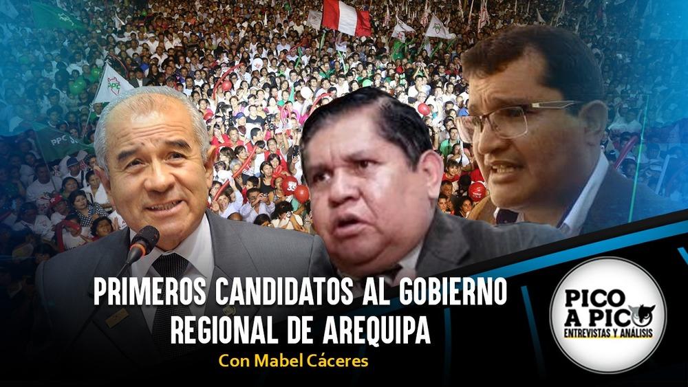 Pico a Pico: Primeros candidatos al Gobierno Regional de Arequipa