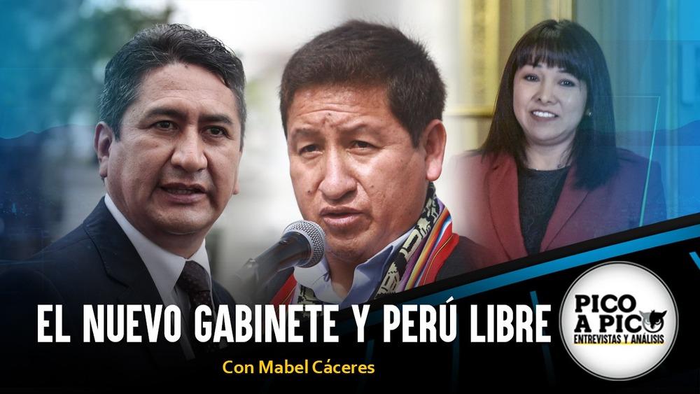 Pico a Pico: El nuevo gabinete y Perú Libre